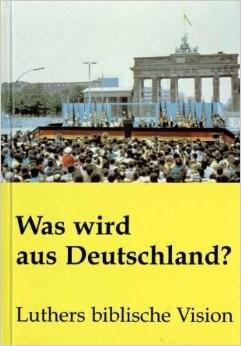 Was wird aus Deutschland? Luthers biblische Vision (eB)