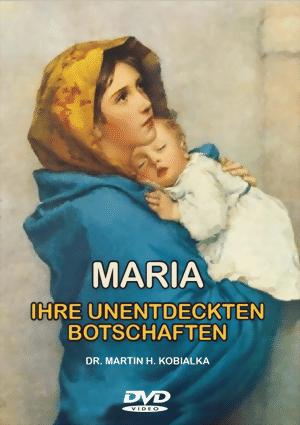 Maria - Ihre unentdeckten Botschaften